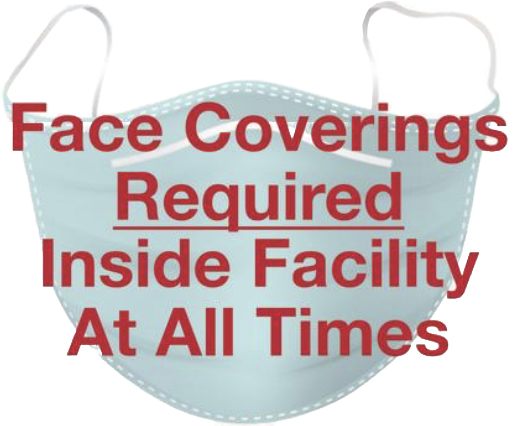 Face Coverings Required Inside Facility at all times